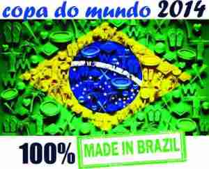 Copa do Mundo 2014, MADE IN BRAZIL!