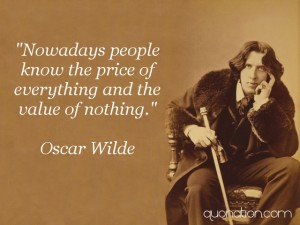 Hoje em dia muita gente sabe o preço de tudo e o valor de nada!